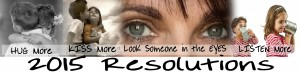2015 Resolution HUG More KISS More Look Someone in the EYES LISTEN More
